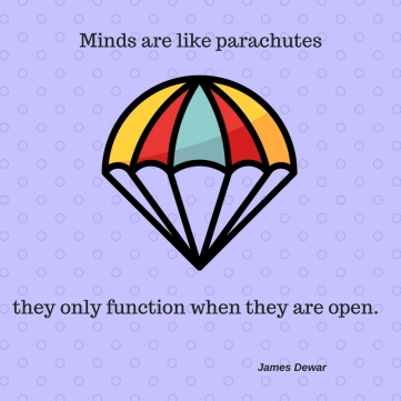 Minds are like parachutes....